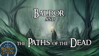 Baldor & The Paths of the Dead | Lore of Arda | Middle-Earth & Lord of the Rings Lore