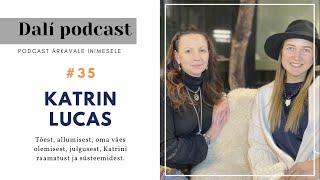 "🎧 DALÍ PODCAST #35: Katrin Lucas ""Inimene peab elama vabana!"""