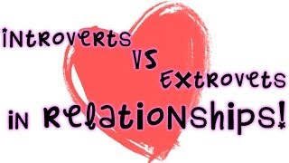 Introverts vs Extroverts in Relationships