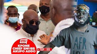 Eiii!! Kpone Chief Snūbs President Akufo Addo