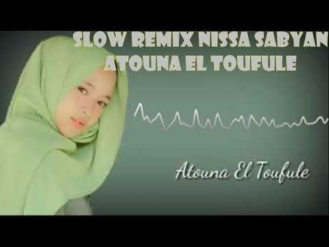 Dj Slow Remix Nissa Sabyan Atouna El Toufule