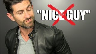 "How To STOP Being The ""NICE GUY""! (10 Alpha Male Transformation Tips)"