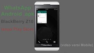 Instalasi Whatsapp Android .apk Di Blackberry Z10 Tanpa Play Store  Mobile Video