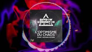 Shadow Remington - L'Optimisme Du Chaos (ft. Noman Hosni)