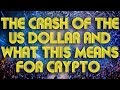 The Crash Of The US Dollar & How This Will Impact Bitcoin & Cryptocurrency
