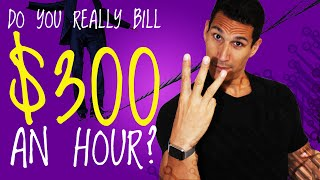 Do You Really Bill $300 an Hour?