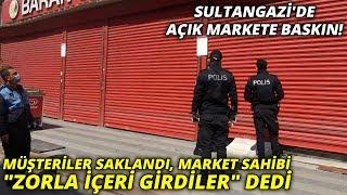 """Sultangazi'de açık markete baskın: Müşteriler saklandı, market sahibi """"zorla içeri girdiler"""" dedi"""
