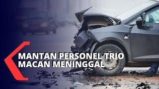 Mantan Personel Trio Macan Meninggal Karena Kecelakaan