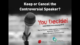 Invitation to Mahloket Matters - 9Adar 2018: Keep or Cancel the Controversial Speaker?