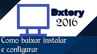 Tutorial : Como baixar, instalar, configurar e utilizar o Dxtory 2016