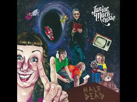 Junior Mackenzie - 🌗    Half Dead