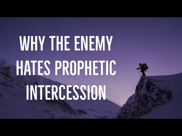 Why the Enemy Hates Prophetic Intercession | What is Prophetic Intercession?