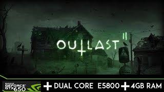 outlast 2   gtx 650   pentium r dual core e5800   4gb ram