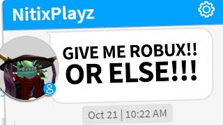 ROBLOX KID SAYS HE WILL DESTROY ME IF I DONT GIVE HIM ROBUX!!! (Send Help)