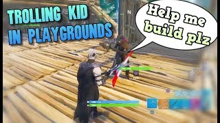 TROLLING 10 YEAR OLD NOOB IN 1V1! I Helped Him Build - Fortnite Playgrounds Funny Moments