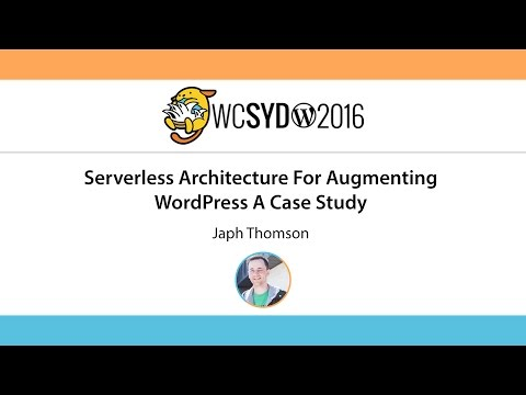 Japh Thomson: Serverless Architecture For Augmenting WordPress - WCSyd 2016