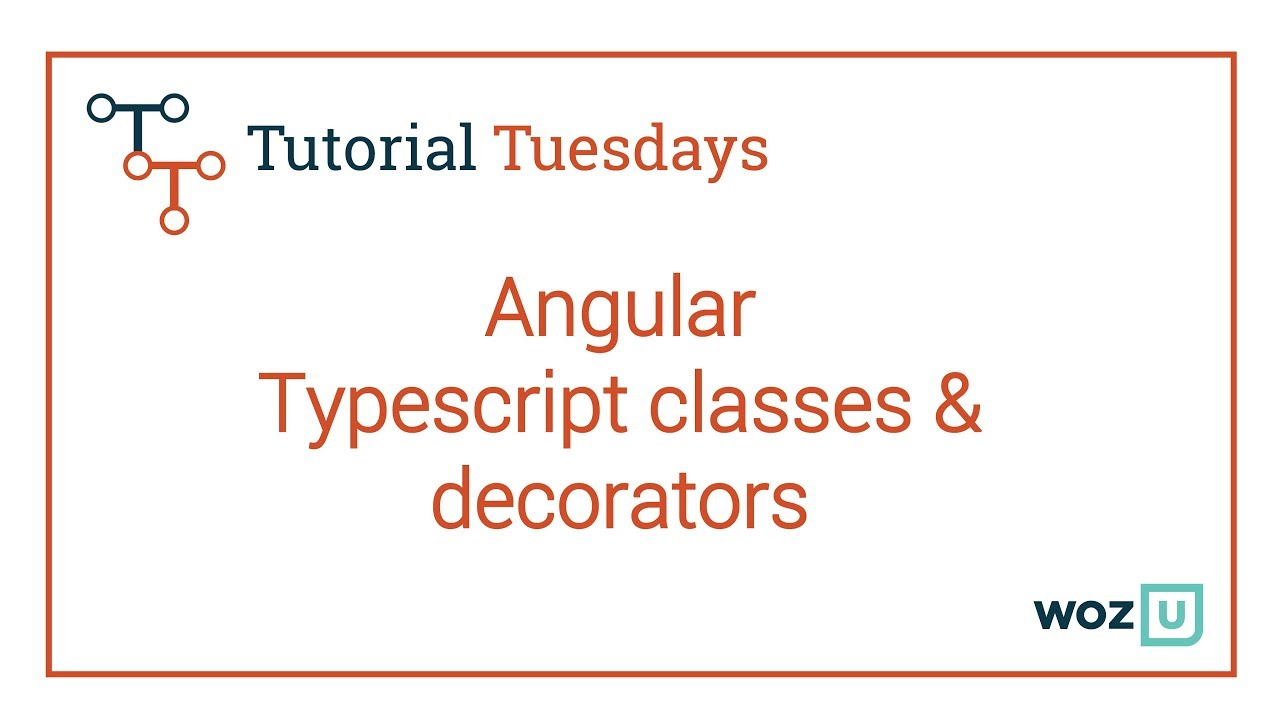 Woz U Learn to Code: Angular Typescript Classes and Decorators