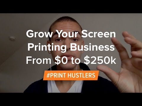 How To Grow Your Screen Printing Business From $0 to $250k