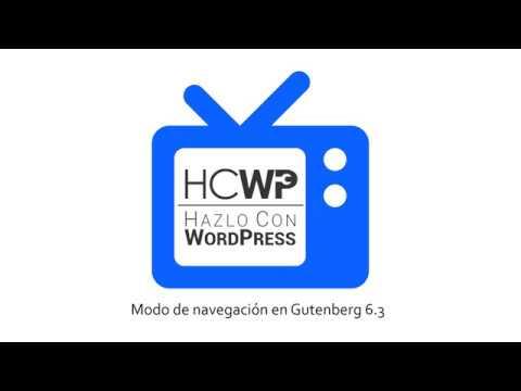 El nuevo Modo de Navegación de Gutenberg 6.3