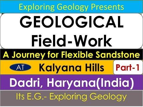 GEOLOGICAL FIELD WORK Kalyana Hills, Dadri District, Haryana (India) Part-1 Flexible Sandstone