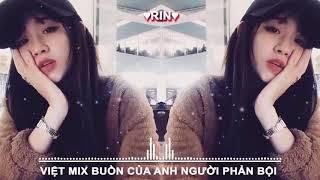 Việt Mix   Buồn Của Anh ♫ Người Phản Bội ♫ Vụt Mất Em Rồi ♫ Nhạc Trẻ Remix Hay Nhất 2018