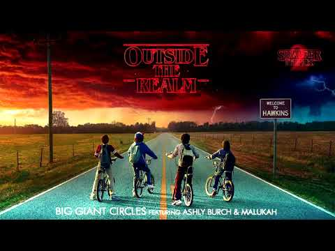 Big Giant Circles ft. Ashly Burch & Malukah - Outside the Realm (Stranger Things 2)