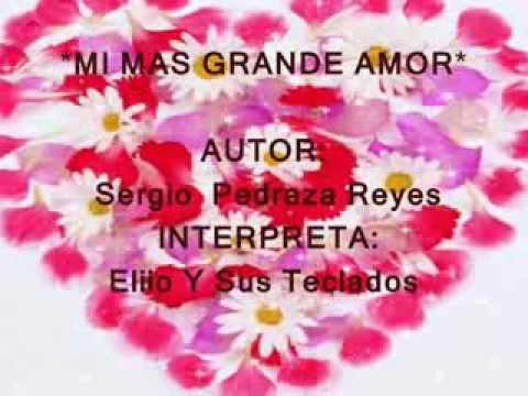 MI MAS GRANDE AMOR (canción Romántica Para Dedicar Este 14 De Febrero)