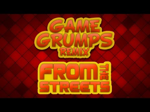 From the Streets - Game Grumps Remix