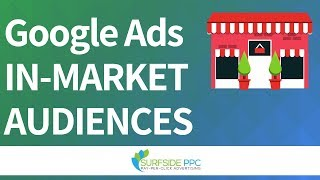Google Ads In-Market Audiences - In-Market Audiences Best Practices For Search, Display, and Video