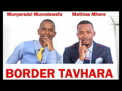 Munyaradzi Munodawafa Ft  Mathias Mhere - Border Tavhara