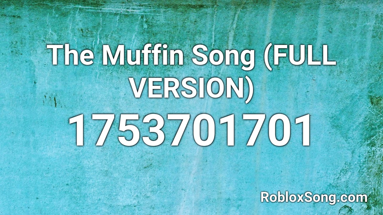 The Muffin Song Full Version Roblox Id Roblox Music Code Youtube