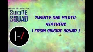 Twenty one pilots - Heathens ( from Suicide Squad )  ( LYRICS )
