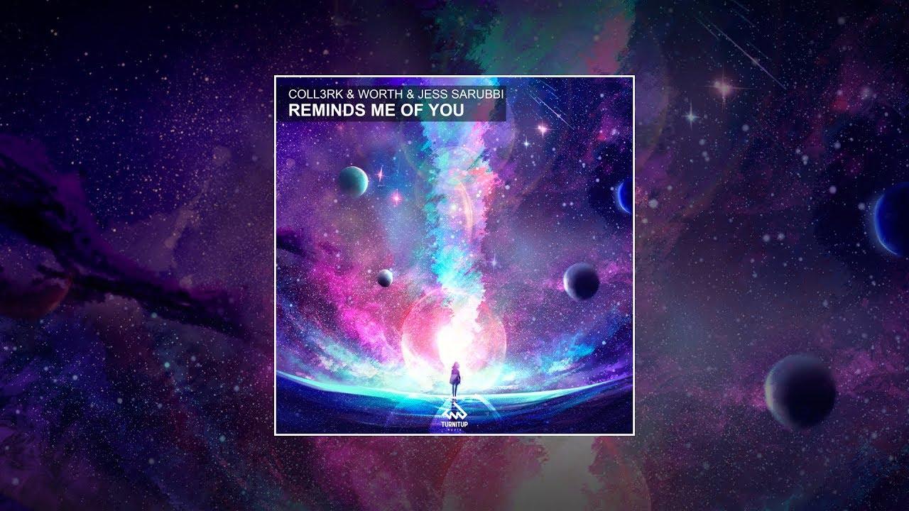 CoLL3RK & Worth & Jess Sarubbi - Reminds Me Of You