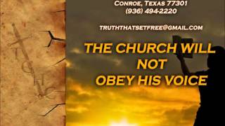 """The Church Will Not Obey His Voice"" TGHC Conroe"