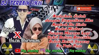 Download lagu DJ TERBAIK 2K20 - IPANK X NAZIA MARWIANA [ Ifay_muchay ]