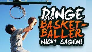 DINGE, DIE BASKETBALLER NICHT SAGEN