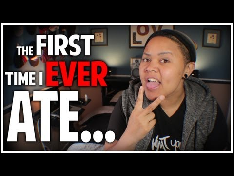 The FIRST Time I Ever Ate...