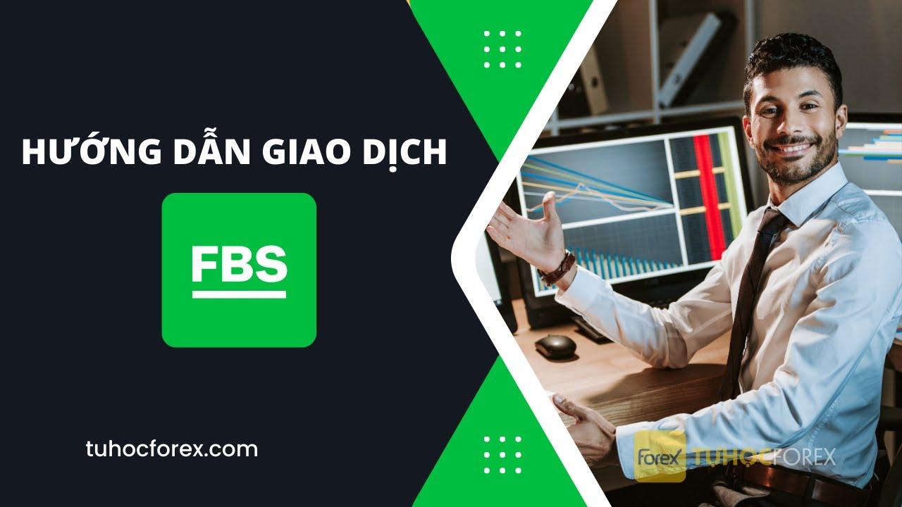 FBS Phần 5: Hướng Dẫn Giao Dịch Tại Sàn FBS | Forex