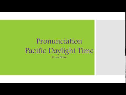 """Pacific Daylight Time"" Word Pronunciation"