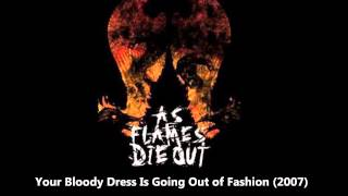 As Flames Die Out - Your Bloody Dress Is Going Out of Fashion YouTube Videos