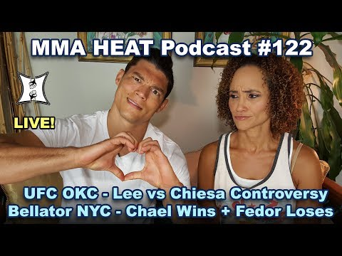 🔴 MMA H.E.A.T. Podcast #122: UFC OKC Lee / Chiesa Controversy; Bellator NYC: Chael Wins, Fedor Loses