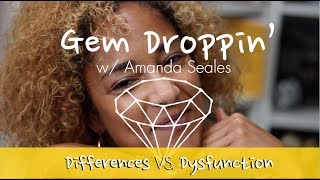 Gem Droppin': Differences vs Dysfunction