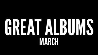 Great Albums: March '13