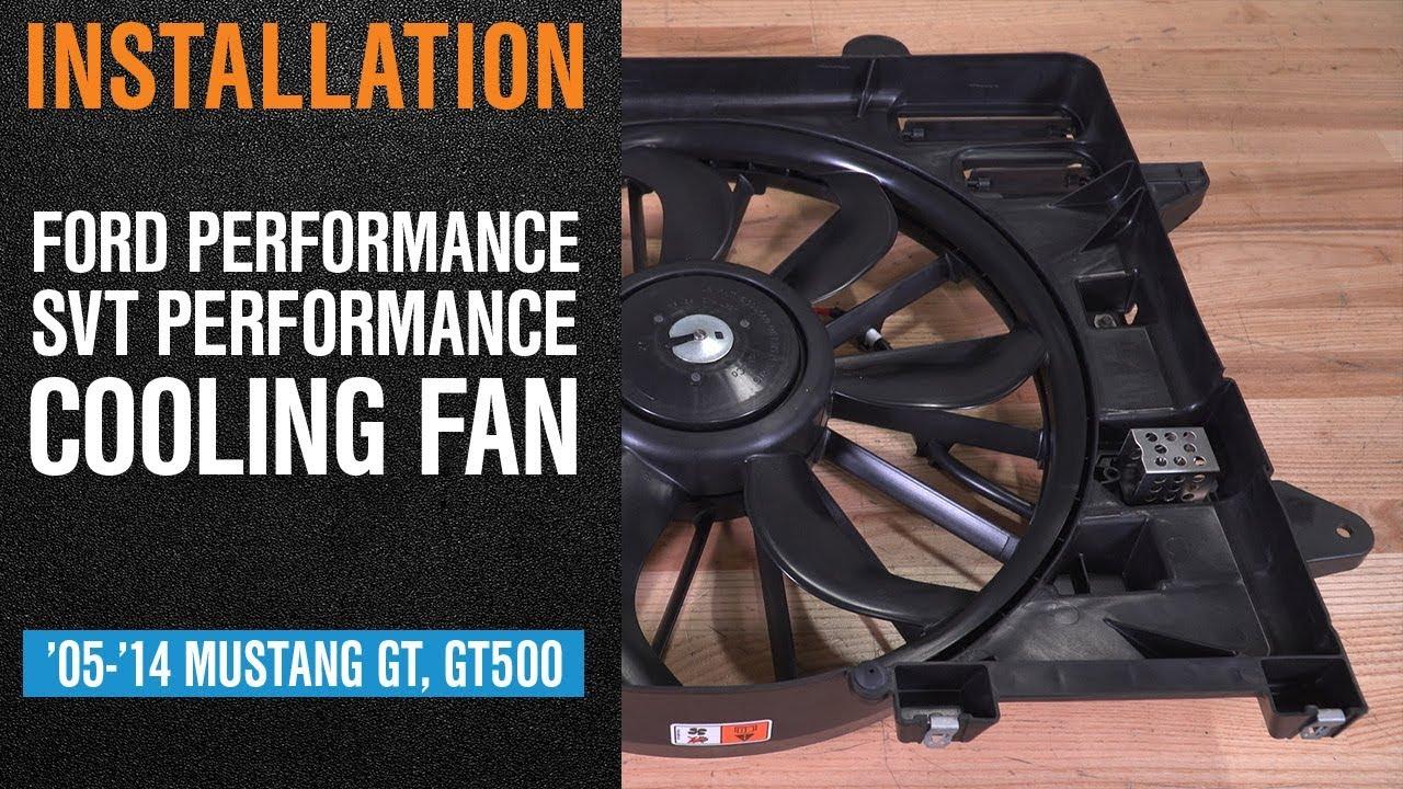 medium resolution of install 2005 2014 mustang gt gt500 ford performance svt performance cooling fan