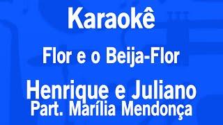 Baixar Karaokê Flor e o Beija-Flor - Henrique e Juliano Part.Marília Mendonça