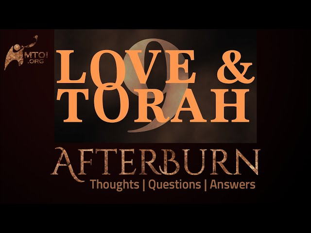 Afterburn: Thoughts, Q&A on Love and Torah - Part 9