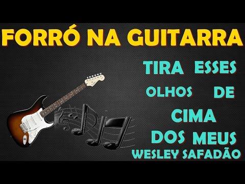 Forró Na Guitarra-Tira Esses Olhos De Cima Dos Meus-Wesley Safadão