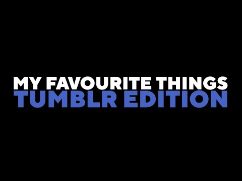 My Favourite Things (Tumblr Version) | TheVoiceBOSS