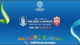 Soi kèo Hàn Quốc vs Bahrain (20h00 ngày 22/1). Nhận định và dự đoán. VTV6, VTV5 trực tiếp