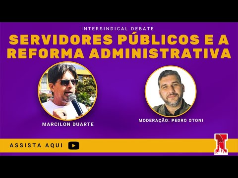 SERVIDORES PÚBLICOS E A REFORMA ADMINISTRATIVA [Intersindical Debate #32]